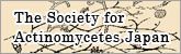 The society for Actinomycetes Japan